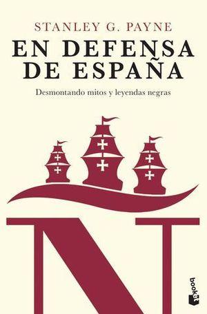 EN DEFENSA DE ESPAÑA: DESMONTANDO MITOS Y LEYENDAS NEGRAS.