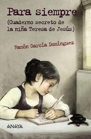 PARA SIEMPRE ( CUADERNO SECRETO DE LA NIÑA TERESA DE JESUS )