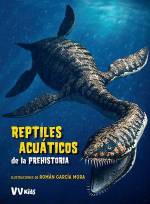 REPTILES ACUATICOS DE LA PREHISTORIA  ( VV KIDSS )