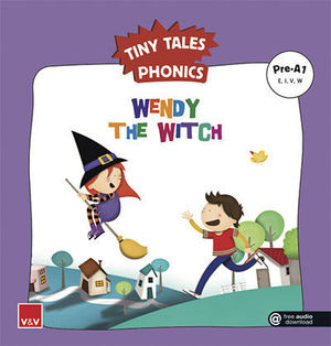 TINY TALES PHONICS.  WENDY THE WITCH ( E, I, V, W )
