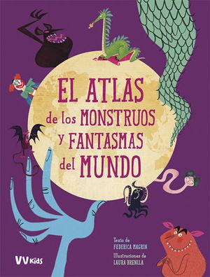 EL ATLAS DE LOS MONSTRUOS Y FANTASMAS DEL MUNDO  ( VV KIDS )