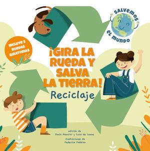 GIRA LA RUEDA Y SALVA LA TIERRA !  RECICLAJE