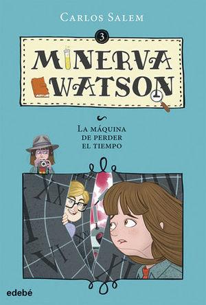 MINERVA WATSON.  LA MAQUINA DE PERDER EL TIEMPO