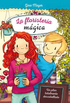 LA FLORISTERIA MAGICA.  UN PLAN TOTALMENTE DESCABELLADO