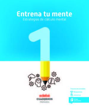 ENTRENA TU MENTE.  ESTRATEGIA DE CALCULO MENTAL 1  ED. 2018