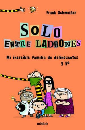 MI INCREIBLE FAMILIA DE DELINCUENTES Y YO SOLO ENTRE LADRONES