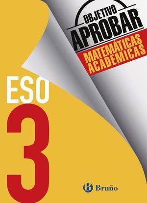 OBJETIVO APROBAR MATEMATICAS ACADEMICAS 3º ESO ED. 2016