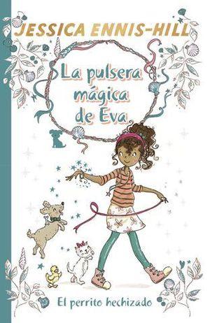 LA PULSERA MÁGICA DE EVA.  EL PERRITO HECHIZADO