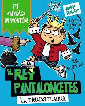EL REY PANTALONCETES Y LAS BRUJAS BUABUA