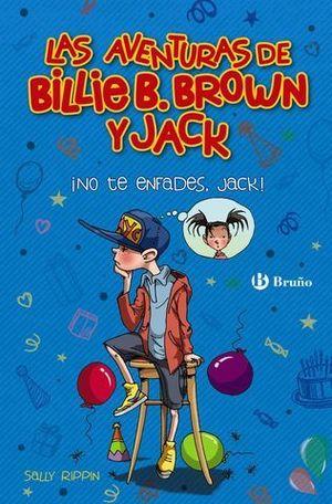 LAS AVENTURAS DE BILLIE B. BROWN Y JACK.   ¡NO TE ENFADES, JACK !