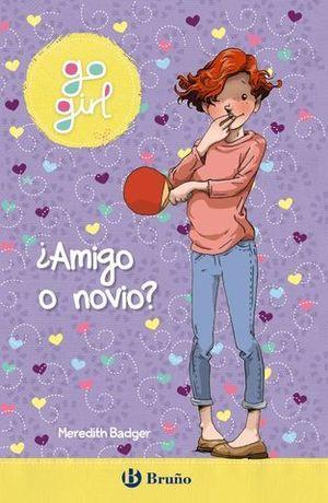 GO GIRL. ¿ AMIGO O NOVIO ?