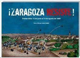 ¡ZARAGOZA RESISTE! PRIMER SITIO: 15 DE JUNIO AL 14 DE  AGOSTO DE 1808