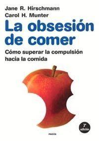 OBSESION DE COMER, LA : COMO SUPERAR LA COMPULSION HACIA LA