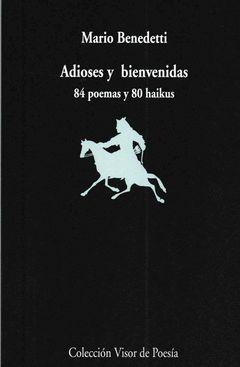ADIOSES Y BIENVENIDAS 84 POEMAS Y 890 HAIKUS