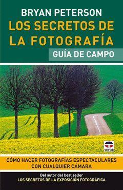 LOS SECRETOS DE LA FOTOGRAFIA GUIA DE CAMPO