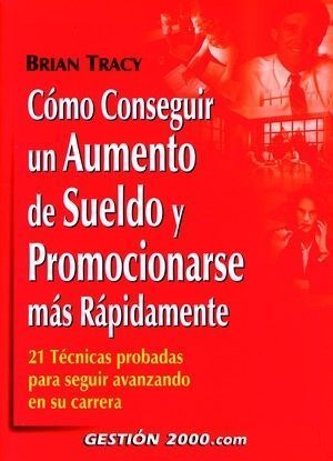 COMO CONSEGUIR UN AUMENTO DE SUELDO Y PROMOCIONARSE MAS RAPIDAMENTE
