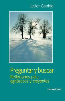 PREGUNTAR Y BUSCAR. REFLEXIONES PARA AGNOSTICOS Y CREYENTES