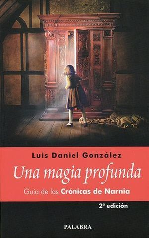MAGIA PROFUNDA, UNA. GUIA DE LAS CRONICAS DE NARNIA
