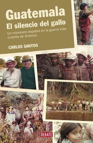 GUATEMALA EL SILENCIO DEL GALLO