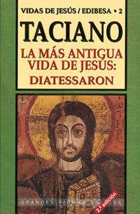 MAS ANTIGUA VIDA DE JESUS: DIATESSARON. VIDAS DE JESUS 2