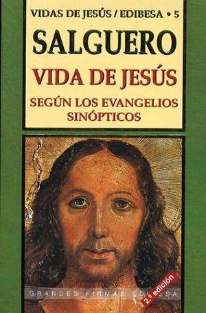 VIDA DE JESUS SEGUN LOS EVANGELIOS SINOPTICOS. VIDAS JESUS 5