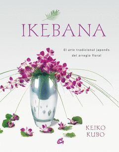IKEBANA. EL ARTE TRADICIONAL JAPONÉS DEL ARREGLO FLORAL