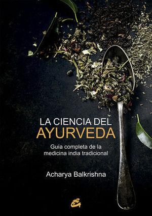 LA CIENCIA DEL AYURVEDA / GUIA COMPLETA DE LA MEDICINA INDIA