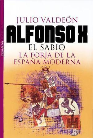 ALFONSO X EL SABIO -LA FORJA DE LA ESPAÑA MODERNA-
