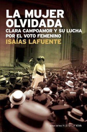 MUJER OLVIDADA, LA. CLARA CAMPOAMOR Y SU LUCHA POR EL VOTO FEMENINO