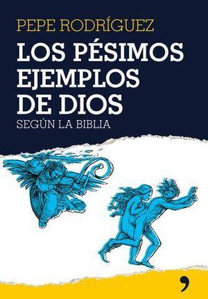 PESIMOS EJEMPLOS DE DIOS SEGUN LA BIBLIA, LOS