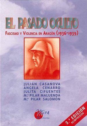PASADO OCULTO, EL. FASCISMO Y VIOLENCIA EN ARAGON (1936-1939