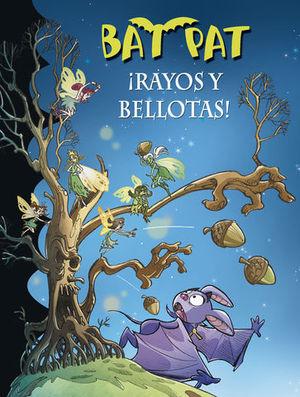 BAT PAT RAYOS Y BELLOTAS !