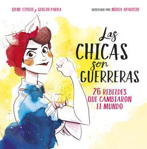 LAS CHICAS SON GUERRERAS.  26 REBELDES QUE CAMBIARON EL MUNDO