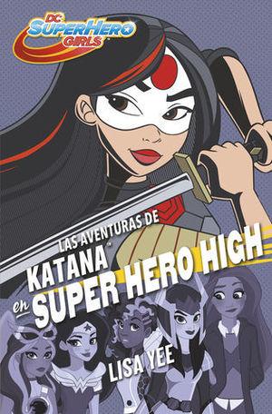 SUPER HERO GIRLS.  LAS AVENTURA DE KATANA