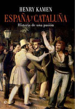 ESPAÑA Y CATALUÑA HISTORIA DE UNA PASION