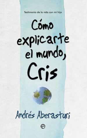 COMO EXPLICARTE EL MUNDO, CRIS