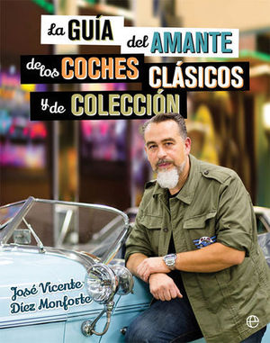 LA GUIA DEL AMANTE DE LOS COCHES CLASICOS Y DE COLECCION