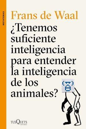 TENEMOS SUFICIENTE INTELIGENCIA PARA ENTENDER LA INTELIGENCIA ANIMALES