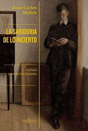 LA SABIDURÍA DE LO INCIERTO. LECTURA Y CONDICIÓN HUMANA