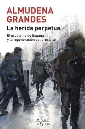 LA HERIDA PERPETUA. EL PROBLEMA DE ESPAÑA Y LA REGENERACIÓN DEL PRESEN