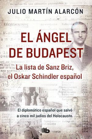 EL ÁNGEL DE BUDAPEST LA LISTA DE SANZ BRIZ, EL OSKAR SCHINDLER ESPAÑOL
