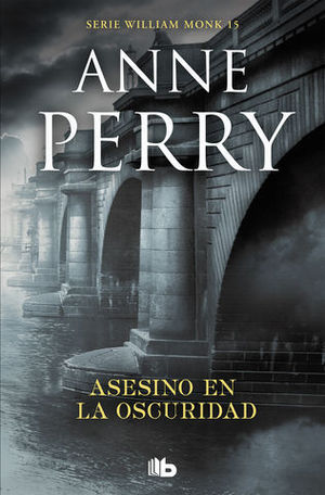 ASESINO EN LA OSCURIDAD. WILLIAM MONK 15
