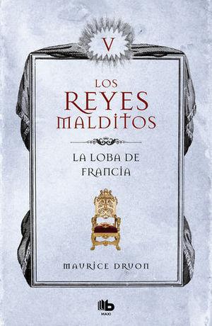 LA LOBA DE FRANCIA (LOS REYES MALDITOS V)