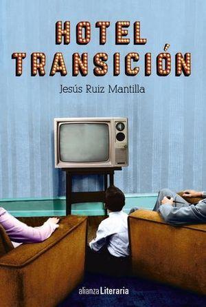 HOTEL TRANSICION   (XVII PREMIO UNICAJA NOVELA F. QUIÑONES)