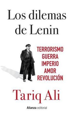 LOS DILEMAS DE LENIN.  TERRORISMO, GUERRA, IMPERIO, AMOR, REVOLUCION