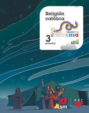 RELIGION 3º EP NUESTRA CASA MAS SAVIA  ED. 2018