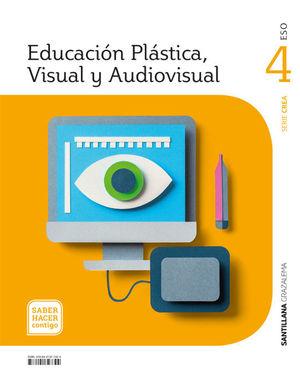 EDUCACIÓN PLÁSTICA, VISUAL Y AUDIOVISUAL SERIE CREA 4 ESO SABER HACER CONTIGO