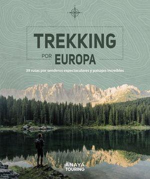 TREKKING POR EUROPA. 39 RUTAS POR CAMINOS ESPECTACULARES Y PAISAJES IN
