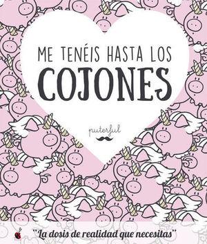 ME TENEIS HASTA LOS COJONES / LA DOSIS DE REALIDAD