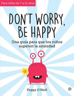 DON´T WORRY, BE HAPPY.  GUIA PARA QUE LOS NIÑOS AUMENTEN AUTOESTIMA